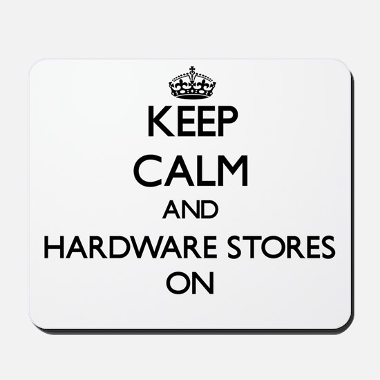 Keep Calm and Hardware Stores ON Mousepad