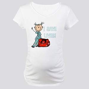Female EMT I Save Lives Maternity T-Shirt