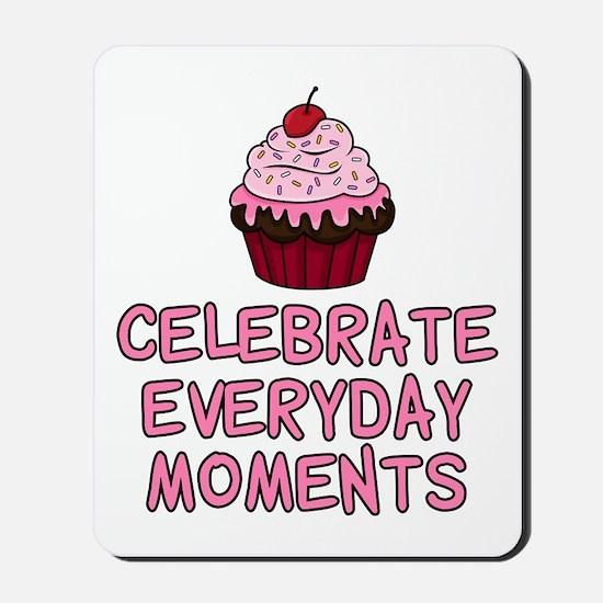 Celebrate Everyday Moments Cupcake Mousepad