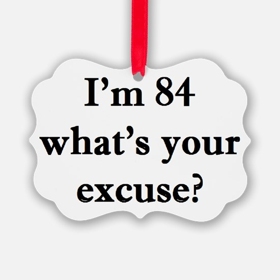 84 your excuse 2 Ornament