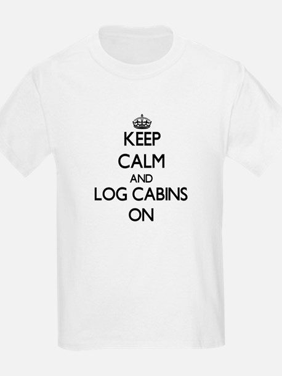 Keep Calm and Log Cabins ON T-Shirt