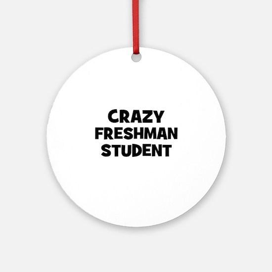Crazy freshman Student Ornament (Round)