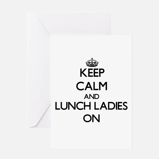 Keep Calm and Lunch Ladies ON Greeting Cards