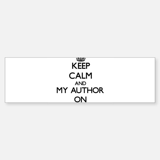 Keep Calm and My Author ON Bumper Bumper Bumper Sticker