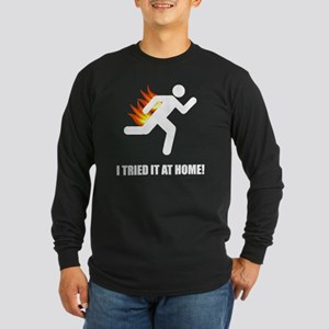 I Tried It At Home Long Sleeve T-Shirt