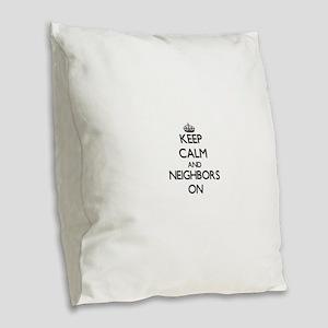 Keep Calm and Neighbors ON Burlap Throw Pillow