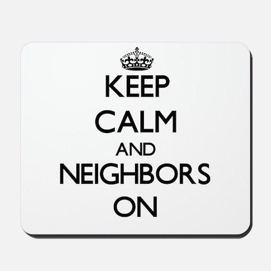 Keep Calm and Neighbors ON Mousepad