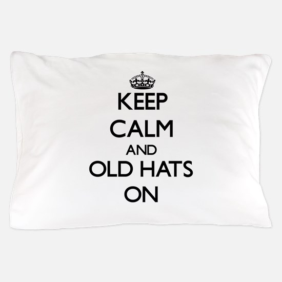 Keep Calm and Old Hats ON Pillow Case