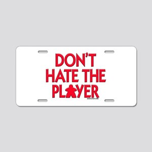Don't Hate the Player Aluminum License Plate