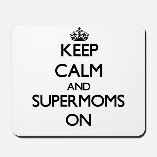 Keep Calm and Supermoms ON Mousepad