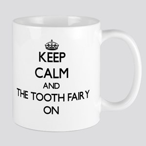 Keep Calm and The Tooth Fairy ON Mugs