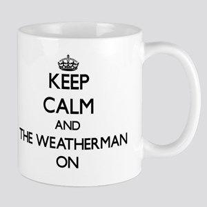 Keep Calm and The Weatherman ON Mug