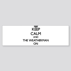 Keep Calm and The Weatherman ON Bumper Sticker