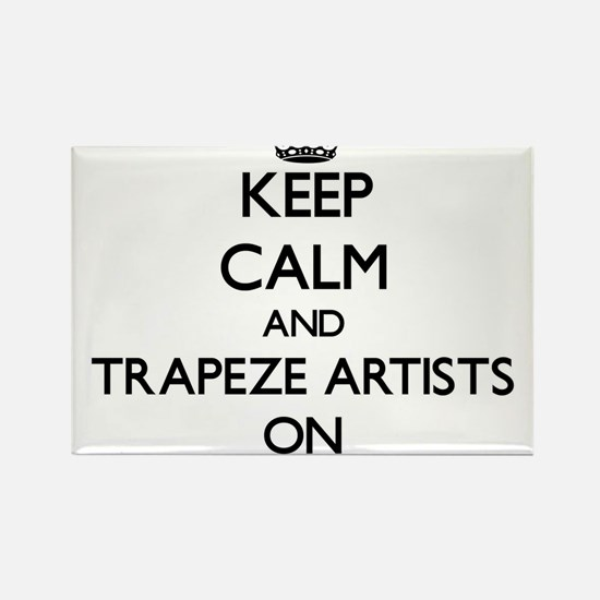 Keep Calm and Trapeze Artists ON Magnets