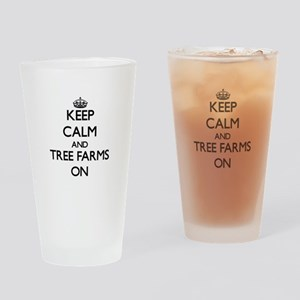 Keep Calm and Tree Farms ON Drinking Glass