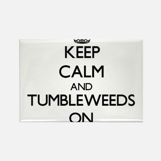 Keep Calm and Tumbleweeds ON Magnets