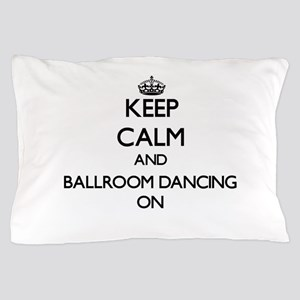 Keep Calm and Ballroom Dancing ON Pillow Case