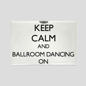 Keep Calm and Ballroom Dancing ON Magnets