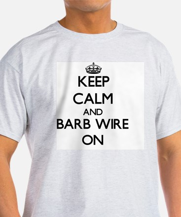 Keep Calm and Barb Wire ON T-Shirt