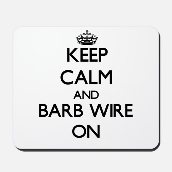 Keep Calm and Barb Wire ON Mousepad