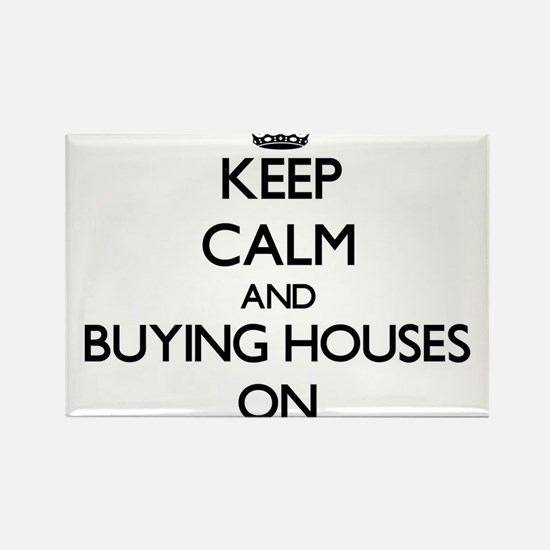 Keep Calm and Buying Houses ON Magnets