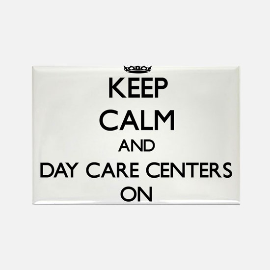 Keep Calm and Day Care Centers ON Magnets
