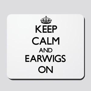Keep Calm and Earwigs ON Mousepad