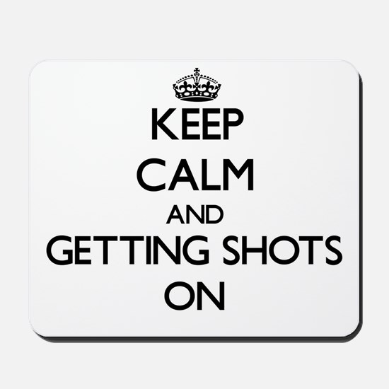 Keep Calm and Getting Shots ON Mousepad