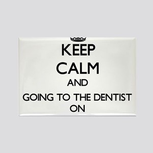 Keep Calm and Going To The Dentist ON Magnets
