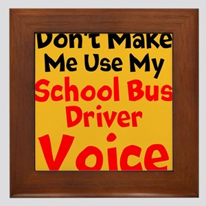 Dont Make Me Use My School Bus Driver Voice Framed