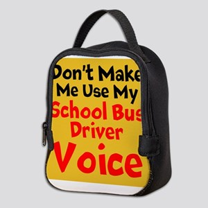Dont Make Me Use My School Bus Driver Voice Neopre