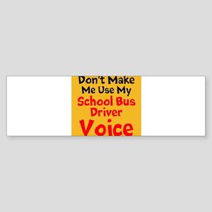 Dont Make Me Use My School Bus Driver Voice Bumper