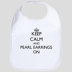 Keep Calm and Pearl Earrings ON Bib