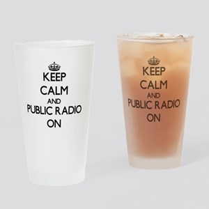 Keep Calm and Public Radio ON Drinking Glass
