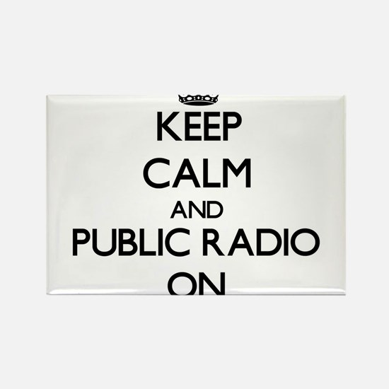 Keep Calm and Public Radio ON Magnets