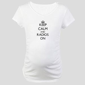 Keep Calm and Radios ON Maternity T-Shirt