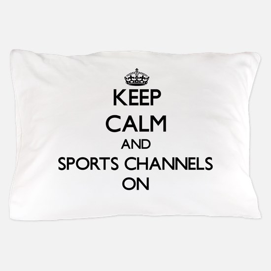 Keep Calm and Sports Channels ON Pillow Case