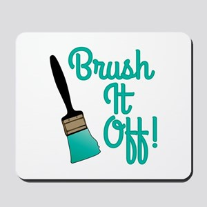 Brush It Off Mousepad