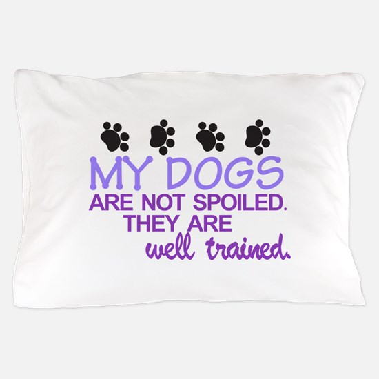 Dogs are Well Trained Pillow Case