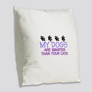 Dogs Are Smarter Burlap Throw Pillow
