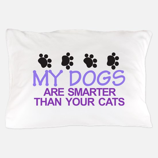Dogs Are Smarter Pillow Case