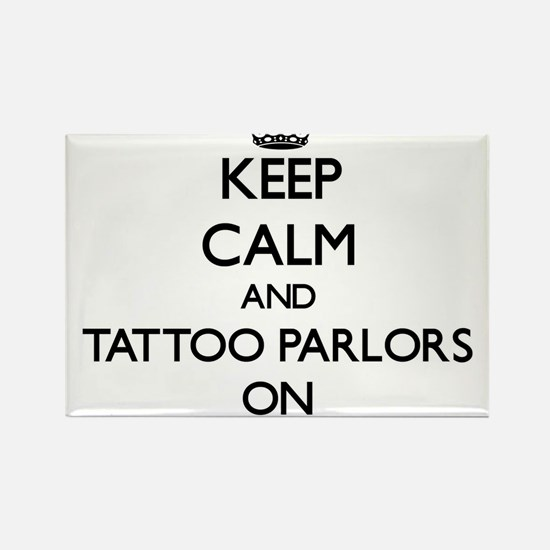 Keep Calm and Tattoo Parlors ON Magnets