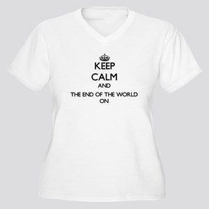 Keep Calm and The End Of The Wor Plus Size T-Shirt