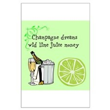 Champagne dreams wid lime juice money Posters