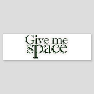 Give me space Bumper Sticker