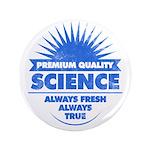 Science. Always Fresh. Always True. Button