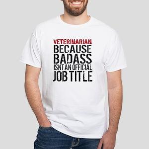 Veterinarian Badass Job Title White T-Shirt