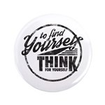 To Find Yourself. Think For Yourself. Button