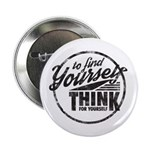 "To Find Yourself. Think For 2.25"" Button (10"