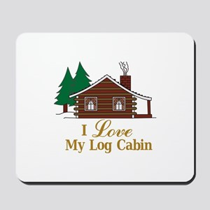 I Love My Log Cabin Mousepad